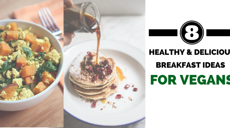8 Healthy And Delicious Breakfast Ideas For Vegans