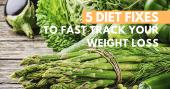 5 DIET FIXES FOR WEIGHTLOSS