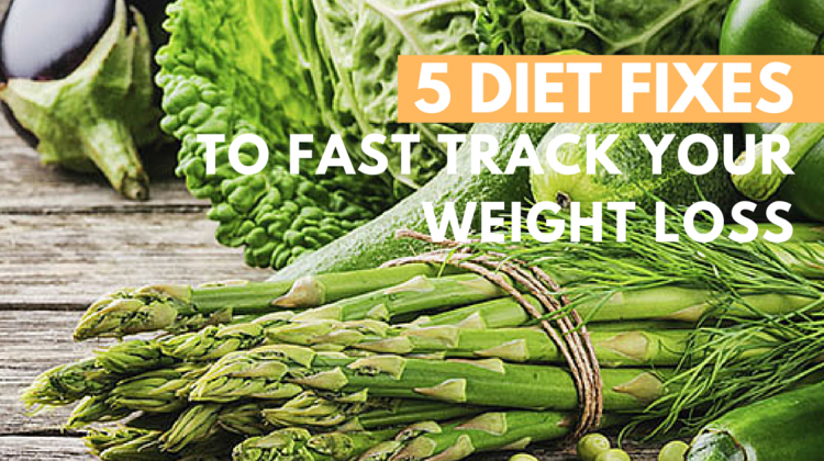 5 Quick Diet Fixes to Fast Track your Weight Loss