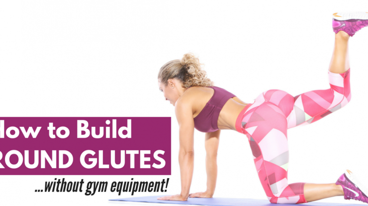 How To Build Glutes Without A Gym!