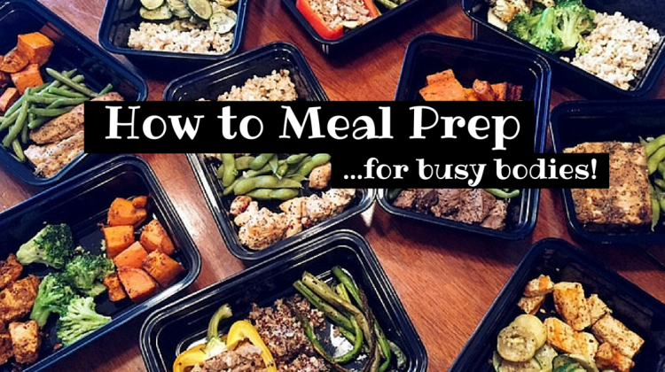 How to Meal Prep for Busy Bodies