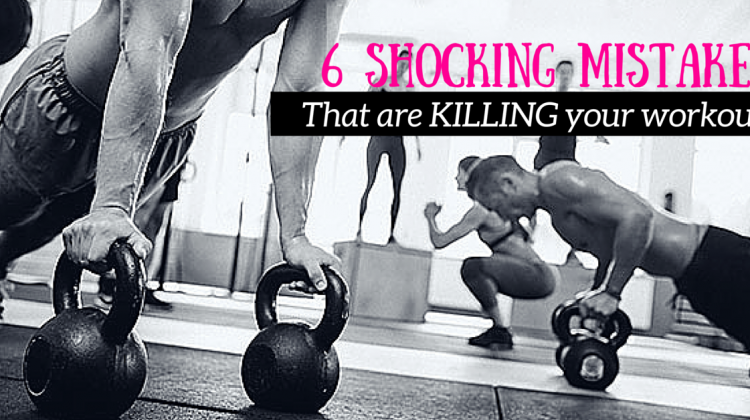 6 Shocking Mistakes That Are KILLING Your Workout