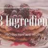 3 Ingredient Protein Pancake Recipes We Love